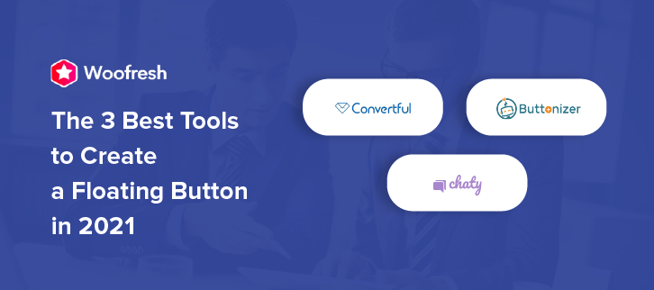 The 3 Best Tools to Create a Floating Button in 2021
