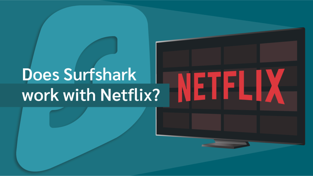 Surfshark-For-Netflix - Does-It-Work